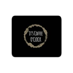 It's Coffee O'Clock Mouse Mat