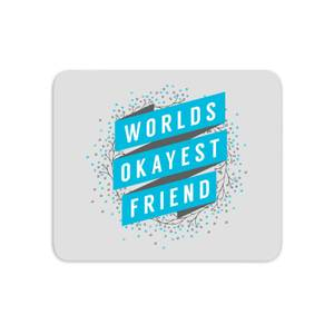 Worlds Okayest Friend Mouse Mat