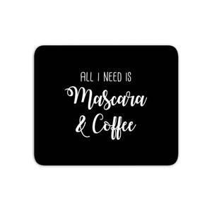 All I Need Is Mascara And Coffee Mouse Mat