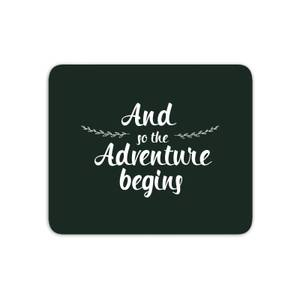 And The Adventure Begins Mouse Mat