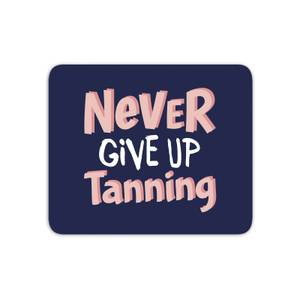 Never Give Up Tanning Mouse Mat