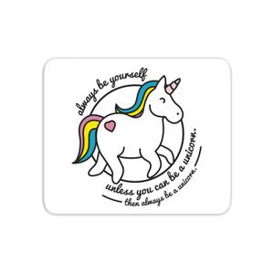 Always Be Yourself Unless You Can Be A Unicorn Mouse Mat