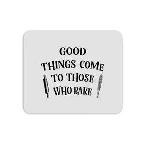 Good Things Come To Those Who Bake Mouse Mat