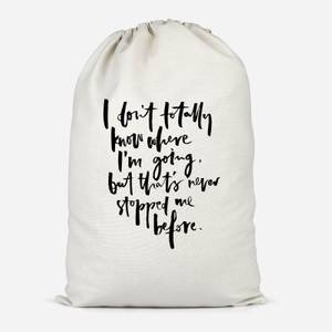 I Don't Totally Know Where I'm Going Cotton Storage Bag