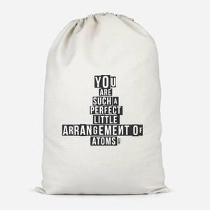 You Are Such A Perfect Little Arrangement Of Atoms Cotton Storage Bag