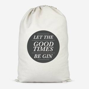Let The Good Times Be Gin Cotton Storage Bag
