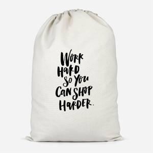 Work Harder So You Can Shop Harder Cotton Storage Bag