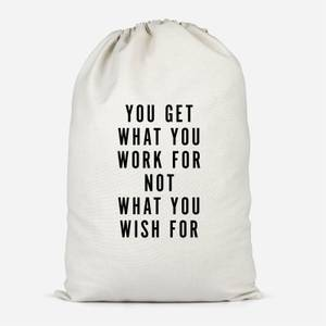 You Get What You Work For Cotton Storage Bag