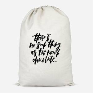There's No Such Thing As Too Much Chocolate Cotton Storage Bag