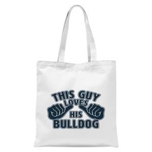 This Guy Loves His Bulldog Tote Bag - White