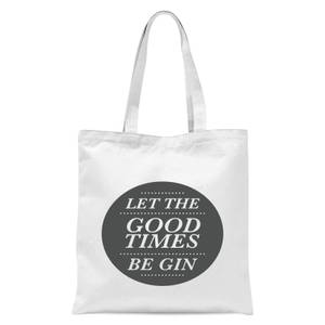 Let The Good Times Be Gin Tote Bag - White