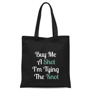 Buy Me A Shot I'm Tying The Knot Tote Bag - Black