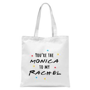 You're The Monica To My Rachel Tote Bag - White