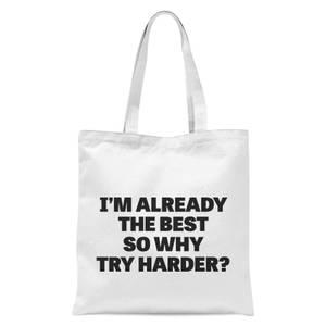 Im Already The Best So Why Try Harder Tote Bag - White