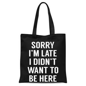 Sorry Im Late I Didnt Want To Be Here Tote Bag - Black