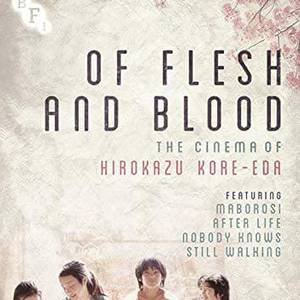 Of Flesh and Blood: The Cinema of Hirokazu Kore-Eda