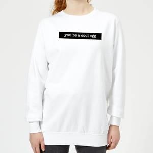 You're A Cool Egg Women's Sweatshirt - White
