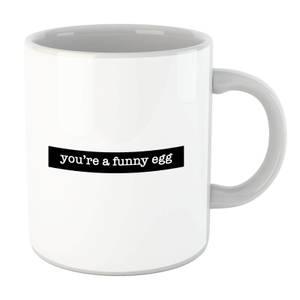 You're A Funny Egg Mug