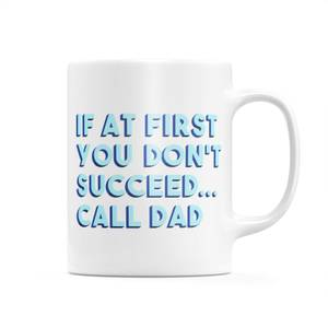 If At First You Don't Succeed... Call Dad Mug