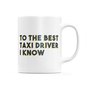 To The Best Taxi Driver I Know Mug