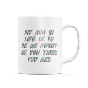 My Aim In Life Is To Be As Funny As You Think You Are Mug