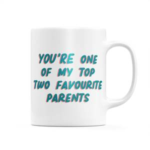You're One Of My Top Two Favourite Parents Mug