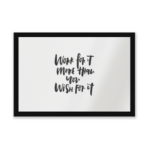 Work For It More Than You Wish For It Entrance Mat