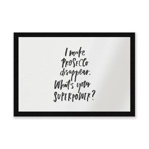 I Make Prosecco Disappear, What's Your Super Power? Entrance Mat