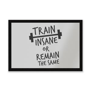 Train Insane Or Remain The Same Entrance Mat