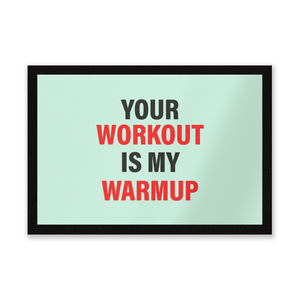 Your Workout Is My Warmup Entrance Mat