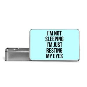 Im Not Sleeping Im Resting My Eyes Metal Storage Tin