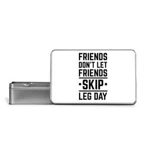 Friends Don't Let Friends Skip Leg Day Metal Storage Tin