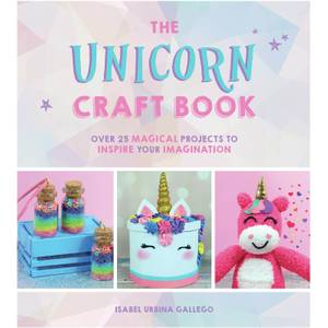 The Unicorn Craft Book: Over 25 Magical Projects to Inspire Your Imagination (Hardback)