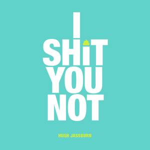 I Sh*t you Not (Hardback)