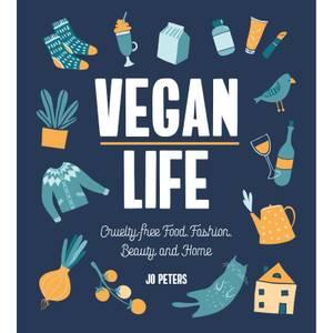 Vegan Life: Cruelty-Free Food, Fashion, Beauty and Home (Hardback)