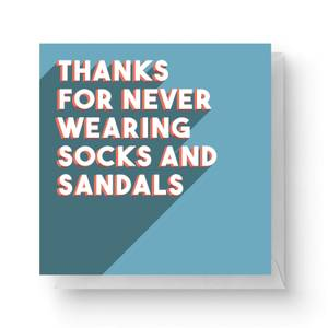 Thanks For Never Wearing Socks And Sandals Square Greetings Card (14.8cm x 14.8cm)