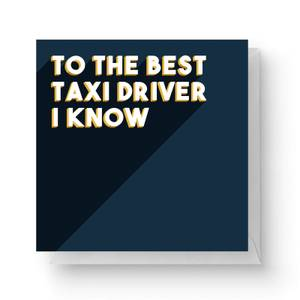 To The Best Taxi Driver I Know Square Greetings Card (14.8cm x 14.8cm)