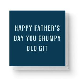 Happy Father's Day You Grumpy Old Git Square Greetings Card (14.8cm x 14.8cm)