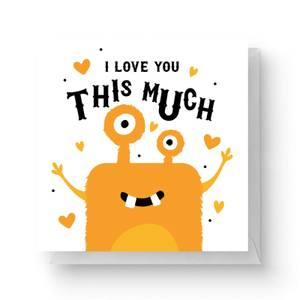 I Love You This Much Square Greetings Card (14.8cm x 14.8cm)