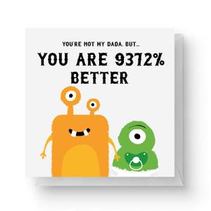 You're Not My Dada, But.... You Are 9372% Better Square Greetings Card (14.8cm x 14.8cm)