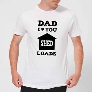 Dad I Love You Shed Loads Men's T-Shirt - White