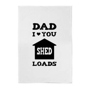 Dad I Love You Shed Loads Cotton Tea Towel