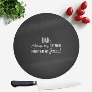 Dad: Always My Father, Forever My Friend Round Chopping Board