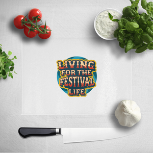 Living For The Festival Life Chopping Board