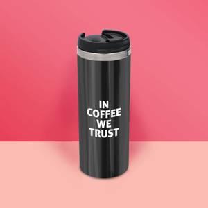In Coffee We Trust Stainless Steel Travel Mug