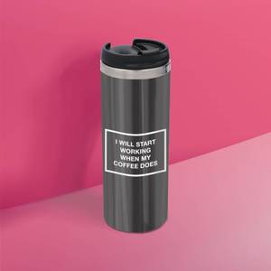 I Will Start Work When The Coffee Does Stainless Steel Travel Mug