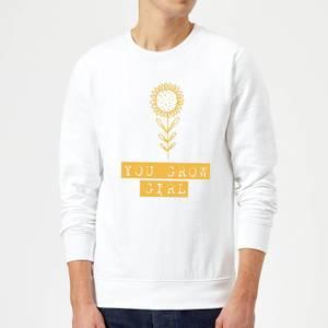 You Grow Girl Sweatshirt - White