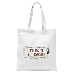 I'll Be In The Garden Tote Bag - White