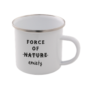 Force Of Nature. Anxiety Enamel Mug – White