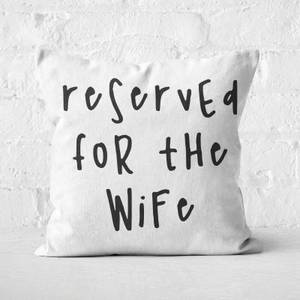 Reserved For The Wife Square Cushion